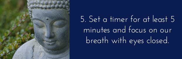 Meditate for 5 minutes